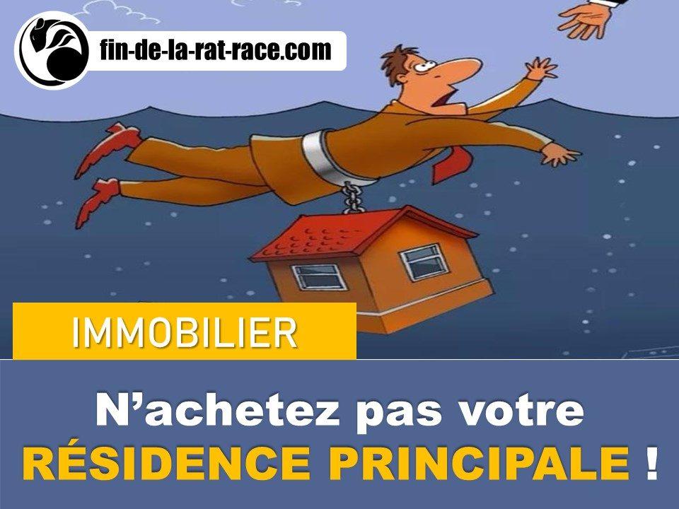 Liberté financière : n'achetez pas votre résidence principale