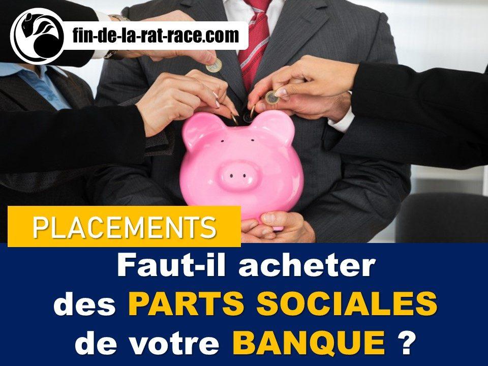 Liberté financière : faut-il acheter des parts sociales de votre banque ?