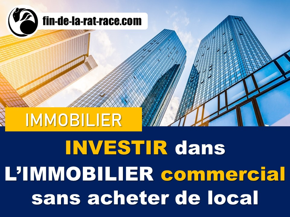 Liberté financière : investir dans l'immobilier commercial sans acheter de local