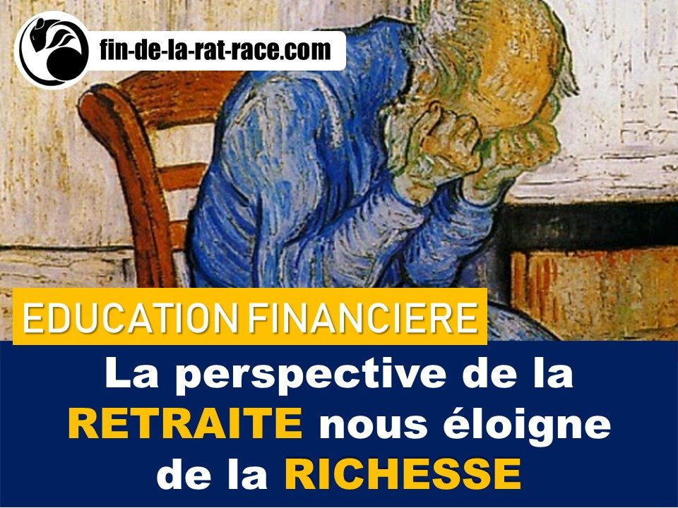 Comment la perspective de la retraite nous éloigne de toute liberté et richesse?